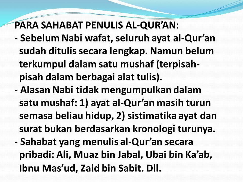 PARA SAHABAT PENULIS AL-QUR'AN: - Sebelum Nabi wafat, seluruh ayat al-Qur'an sudah ditulis secara lengkap. Namun belum terkumpul dalam satu mushaf (te