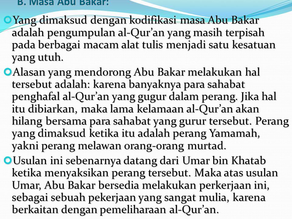B. Masa Abu Bakar: Yang dimaksud dengan kodifikasi masa Abu Bakar adalah pengumpulan al-Qur'an yang masih terpisah pada berbagai macam alat tulis menj