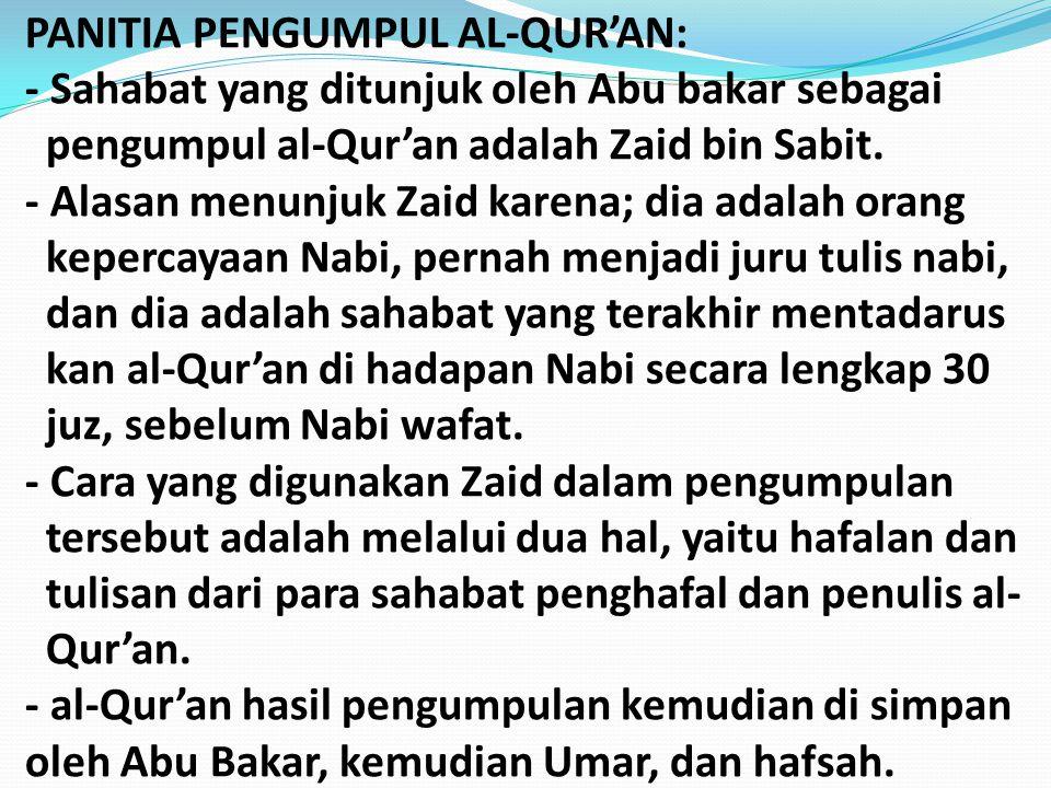 PANITIA PENGUMPUL AL-QUR'AN: - Sahabat yang ditunjuk oleh Abu bakar sebagai pengumpul al-Qur'an adalah Zaid bin Sabit. - Alasan menunjuk Zaid karena;