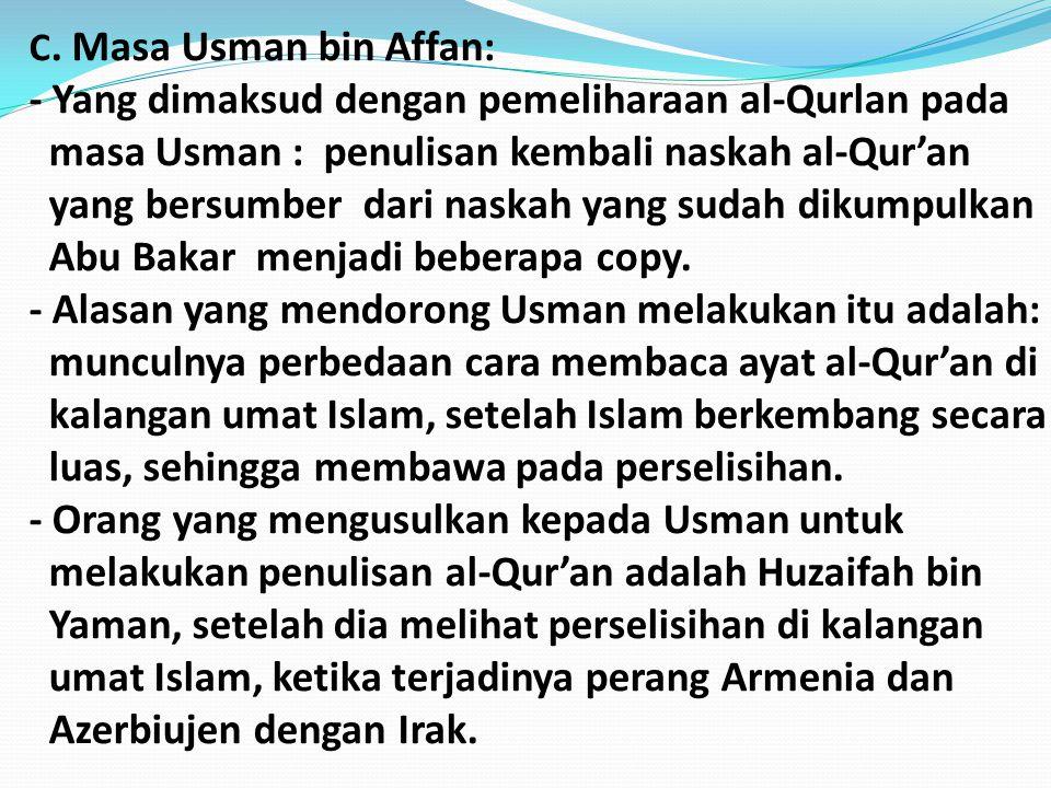 C. Masa Usman bin Affan: - Yang dimaksud dengan pemeliharaan al-Qurlan pada masa Usman : penulisan kembali naskah al-Qur'an yang bersumber dari naskah