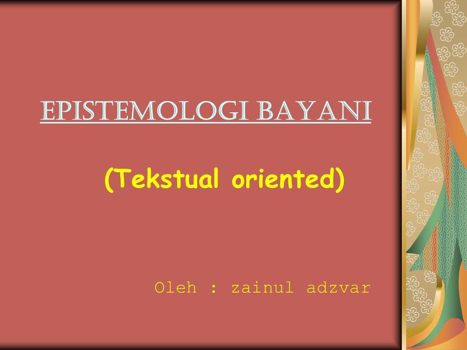 Epistemologi Bayani (Tekstual oriented) Oleh : zainul adzvar