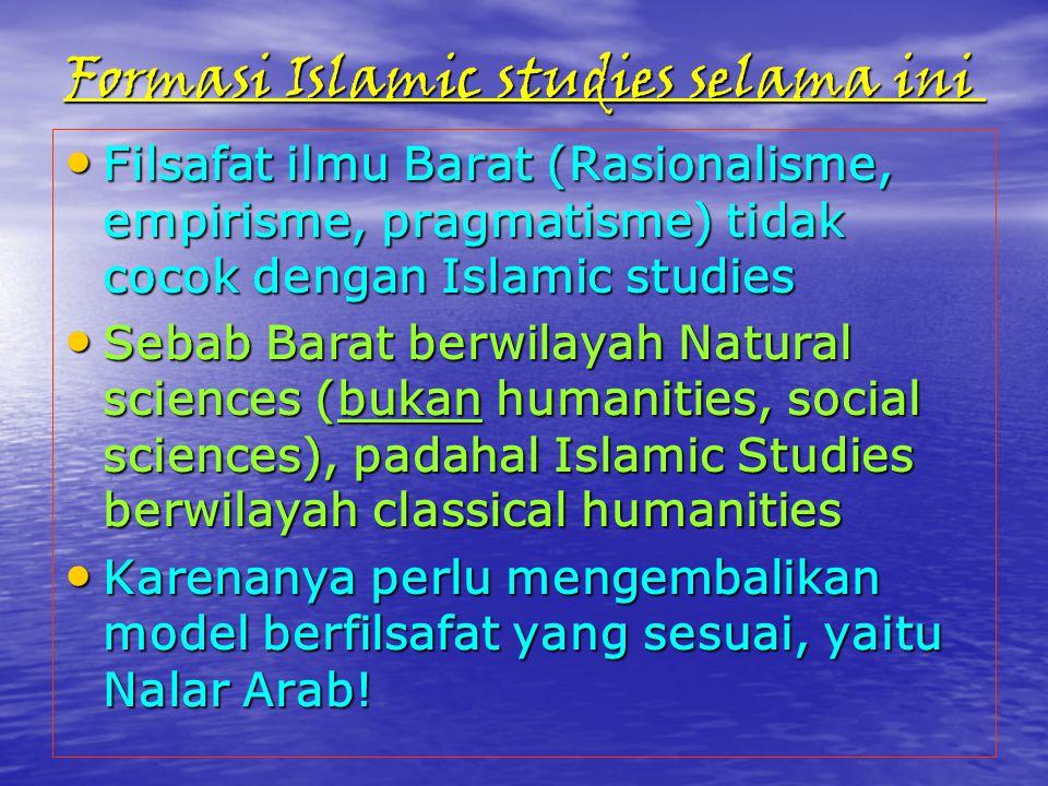 Formasi Islamic studies selama ini Filsafat ilmu Barat (Rasionalisme, empirisme, pragmatisme) tidak cocok dengan Islamic studies Filsafat ilmu Barat (