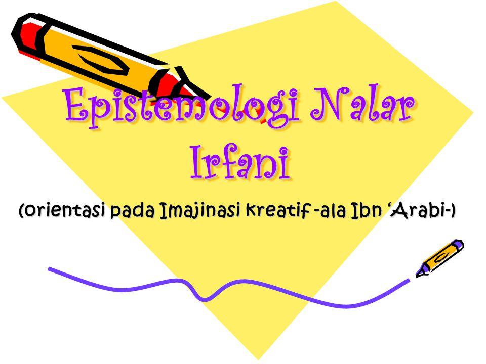 Epistemologi Nalar Irfani (orientasi pada Imajinasi kreatif -ala Ibn 'Arabi-)