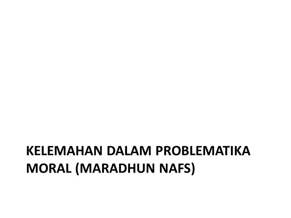 KELEMAHAN DALAM PROBLEMATIKA MORAL (MARADHUN NAFS)