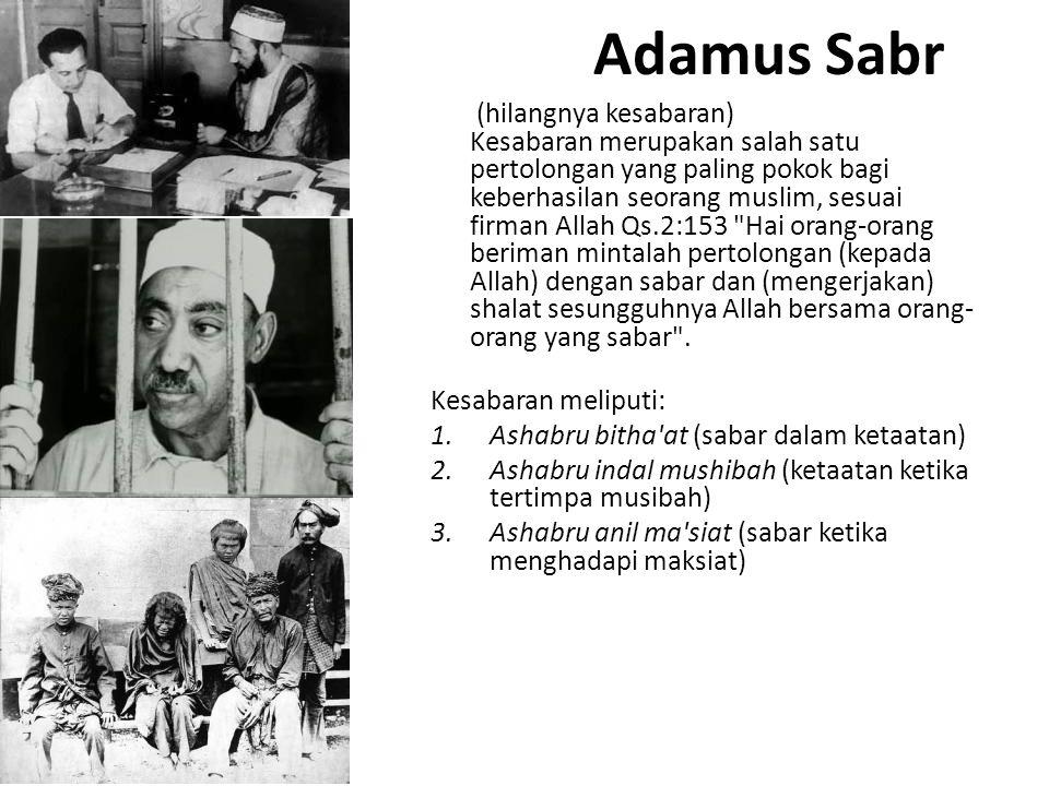 Adamus Sabr (hilangnya kesabaran) Kesabaran merupakan salah satu pertolongan yang paling pokok bagi keberhasilan seorang muslim, sesuai firman Allah Q