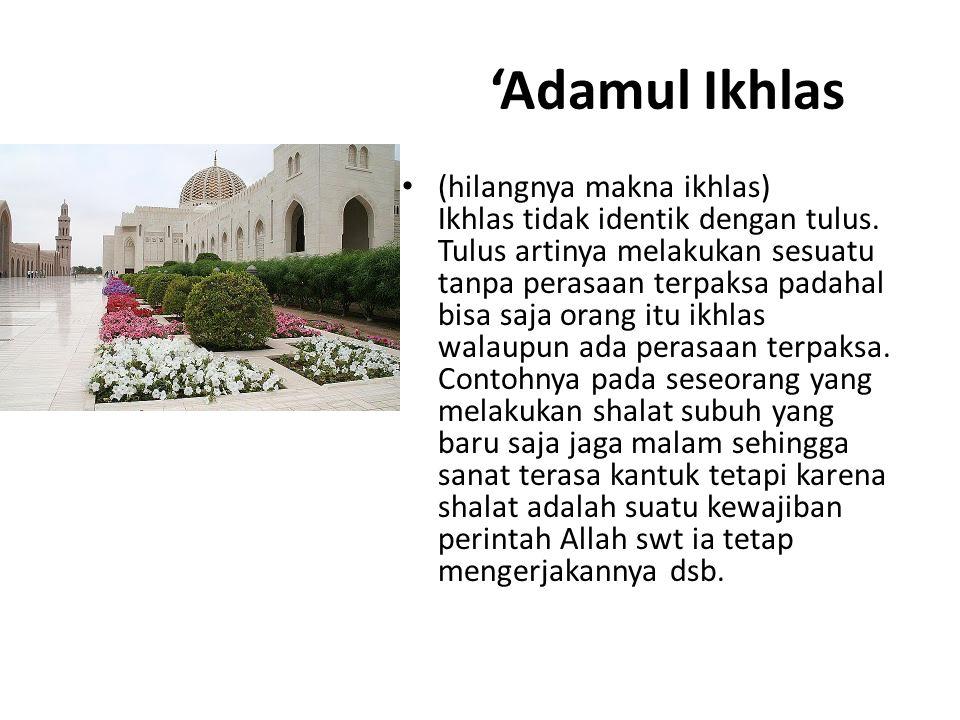 'Adamul Ikhlas (hilangnya makna ikhlas) Ikhlas tidak identik dengan tulus. Tulus artinya melakukan sesuatu tanpa perasaan terpaksa padahal bisa saja o