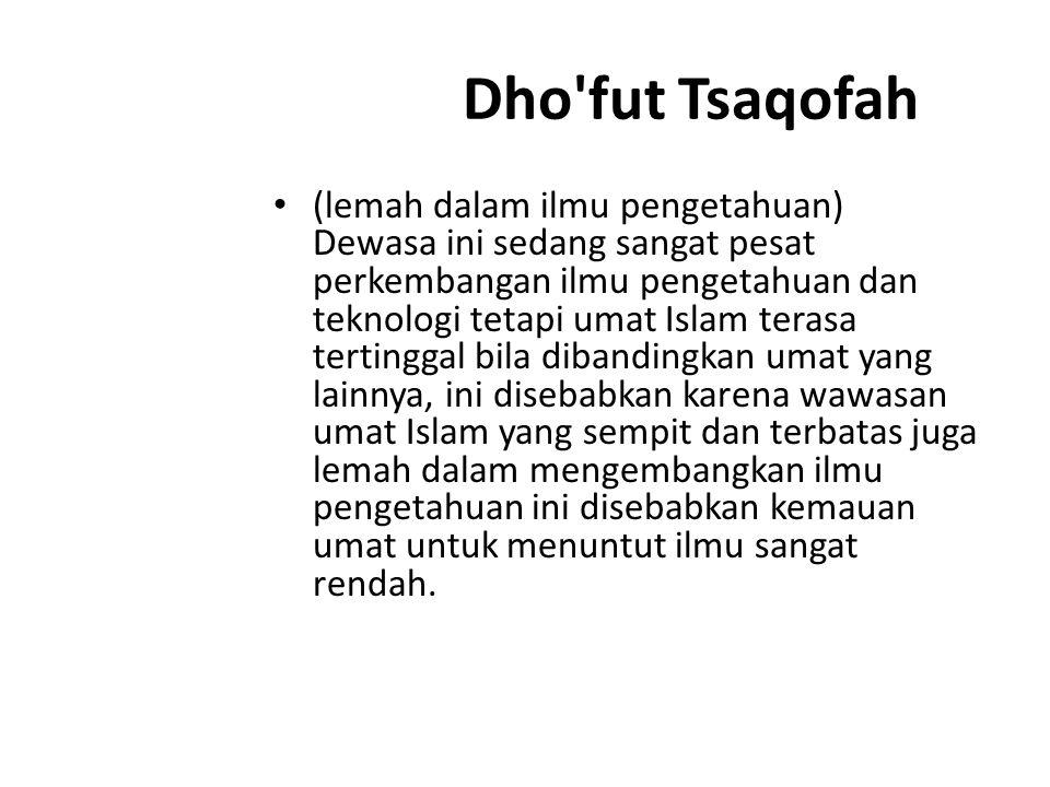 Dho'fut Tsaqofah (lemah dalam ilmu pengetahuan) Dewasa ini sedang sangat pesat perkembangan ilmu pengetahuan dan teknologi tetapi umat Islam terasa te