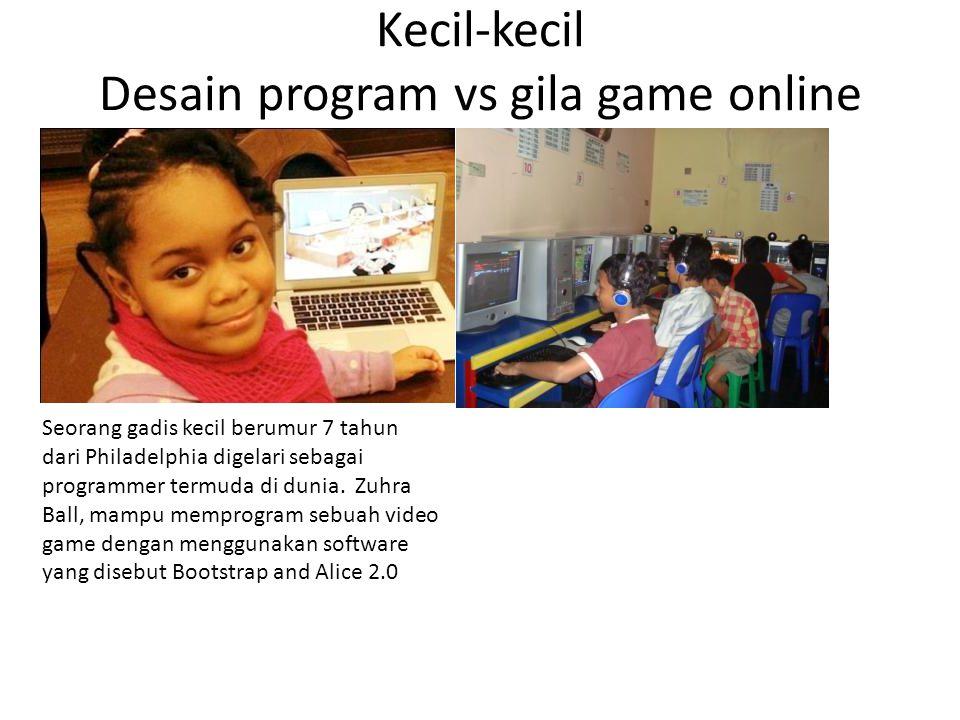 Kecil-kecil Desain program vs gila game online Seorang gadis kecil berumur 7 tahun dari Philadelphia digelari sebagai programmer termuda di dunia. Zuh