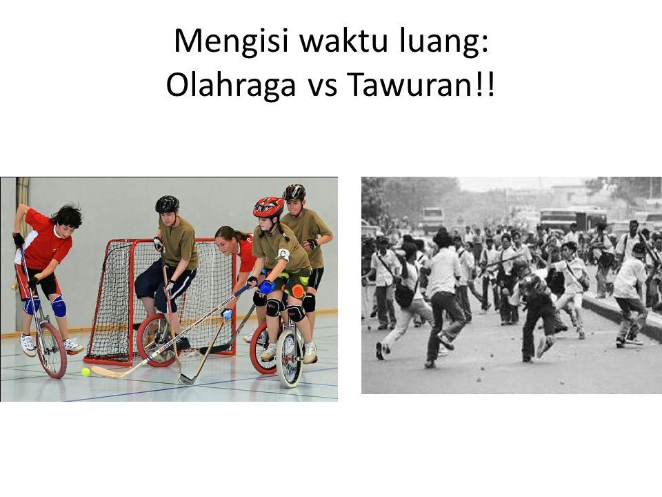 Mengisi waktu luang: Olahraga vs Tawuran!!
