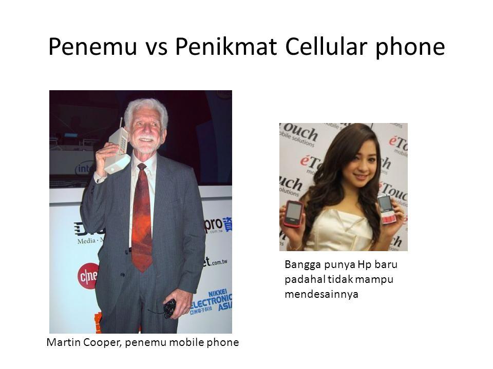 Penemu vs Penikmat Cellular phone Martin Cooper, penemu mobile phone Bangga punya Hp baru padahal tidak mampu mendesainnya