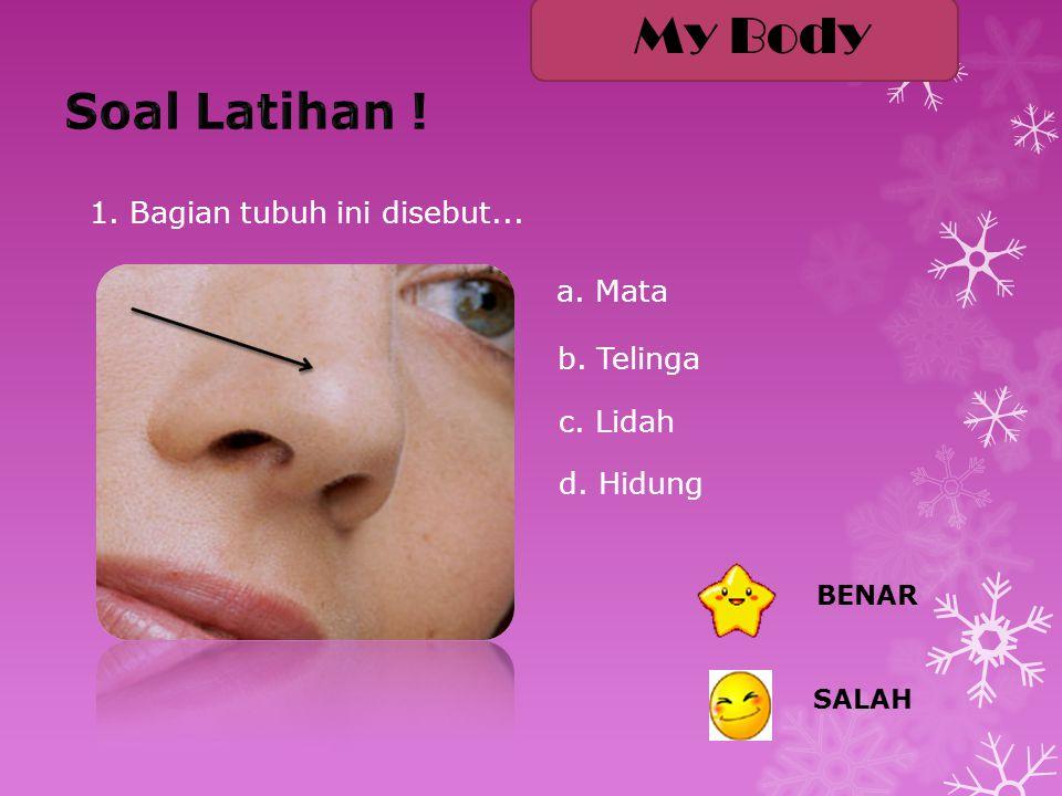 1. Bagian tubuh ini disebut... a. Mata b. Telinga c. Lidah d. Hidung My Body BENAR SALAH