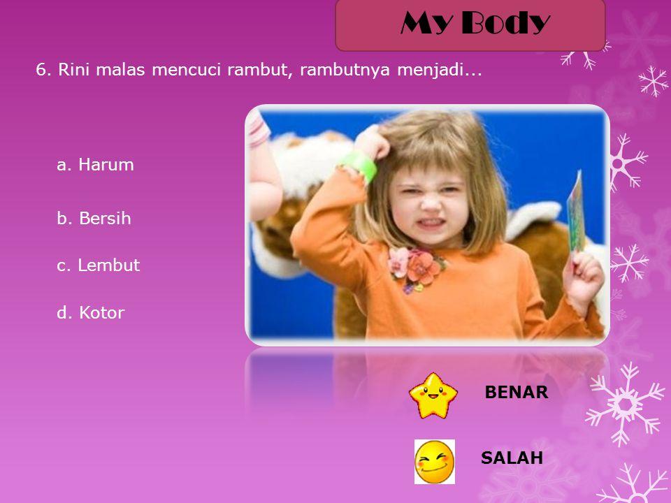 a.Harum b. Bersih c. Lembut d. Kotor 6. Rini malas mencuci rambut, rambutnya menjadi...