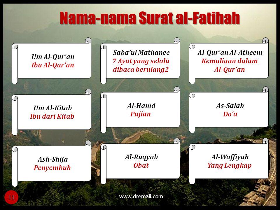 www.dremali.com 11 Um Al-Qur'an Ibu Al-Qur'an Um Al-Kitab Ibu dari Kitab Al-Qur'an Al-Atheem Kemuliaan dalam Al-Qur'an Al-Waffiyah Yang Lengkap Al-Ruqyah Obat As-Salah Do'a Al-Hamd Pujian Ash-Shifa Penyembuh Saba'ul Mathanee 7 Ayat yang selalu dibaca berulang2 Nama-nama Surat al-Fatihah