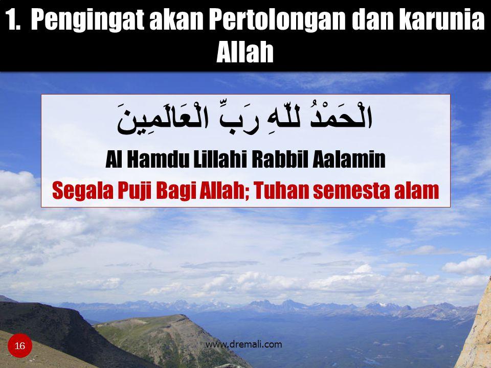 www.dremali.com الْحَمْدُ للّهِ رَبِّ الْعَالَمِينَ Al Hamdu Lillahi Rabbil Aalamin Segala Puji Bagi Allah; Tuhan semesta alam 1. Pengingat akan Perto