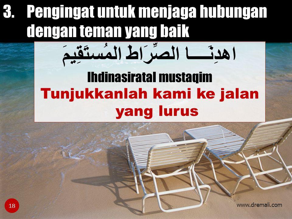 www.dremali.com 3.Pengingat untuk menjaga hubungan dengan teman yang baik اهدِنَــــا الصِّرَاطَ المُستَقِيمَ Ihdinasiratal mustaqim Tunjukkanlah kami ke jalan yang lurus 18