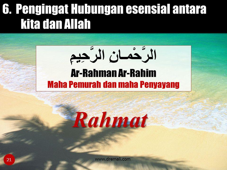 www.dremali.com Rahmat الرَّحْمـانِ الرَّحِيمِ Ar-Rahman Ar-Rahim Maha Pemurah dan maha Penyayang 6. Pengingat Hubungan esensial antara kita dan Allah