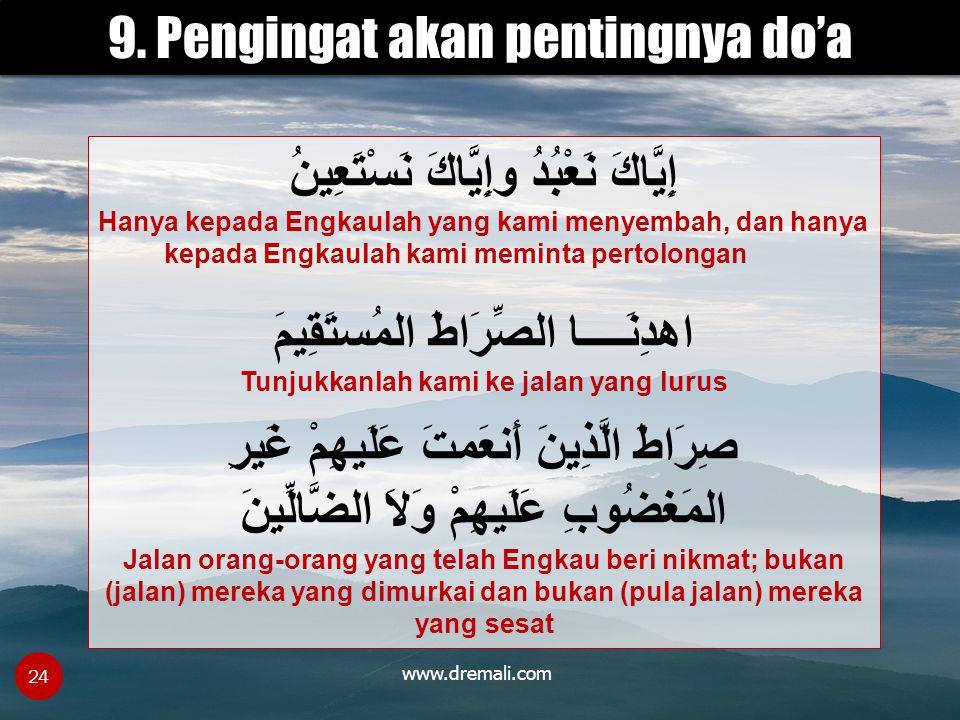 www.dremali.com 24 إِيَّاكَ نَعْبُدُ وإِيَّاكَ نَسْتَعِينُ Hanya kepada Engkaulah yang kami menyembah, dan hanya kepada Engkaulah kami meminta pertolo