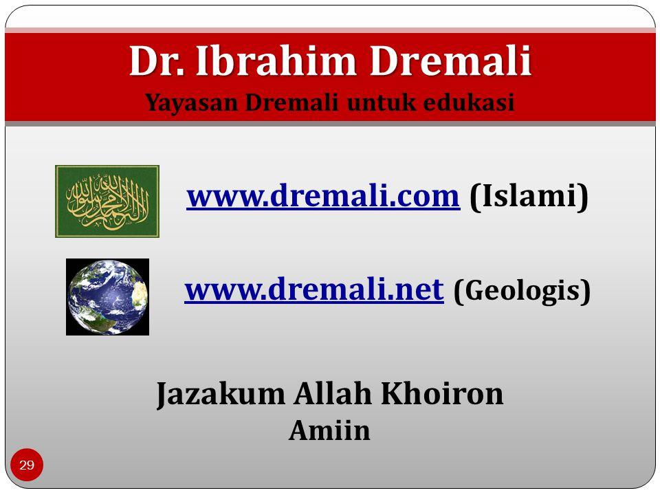 Dr. Ibrahim Dremali 29 www.dremali.comwww.dremali.com (Islami) www.dremali.netwww.dremali.net (Geologis) Jazakum Allah Khoiron Amiin Yayasan Dremali u