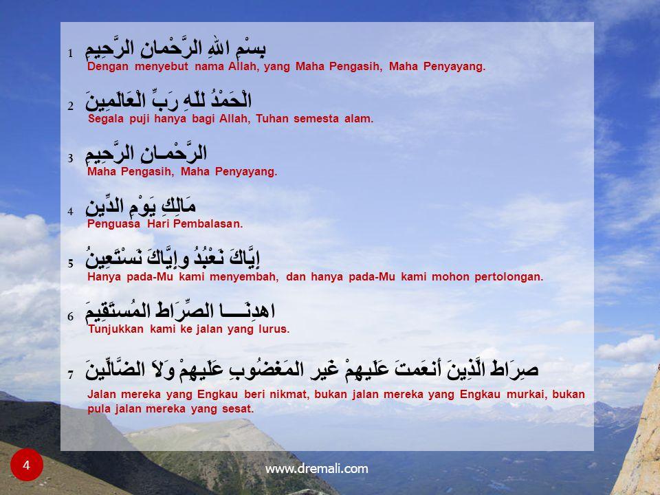 www.dremali.com Surat paling agung dalam Al-Qur'an Beliau bersabda, Al-Hamdu-Lillah Rabbi-l-Alamin yaitu Al-Sab a Al-Mathani (tujuh ayat yang diulang-ulang). [Sahih Bukhari, Buku #60, Hadits #1] 5 Rasulullah (SAW) bersabda, Aku akan mengajarkanmu suatu surat yang paling agung dalam Al-Qur'an…