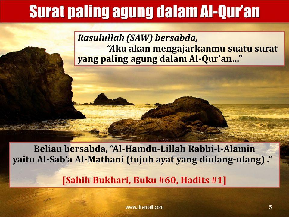"www.dremali.com Surat paling agung dalam Al-Qur'an Beliau bersabda, ""Al-Hamdu-Lillah Rabbi-l-Alamin yaitu Al-Sab'a Al-Mathani (tujuh ayat yang diulang"