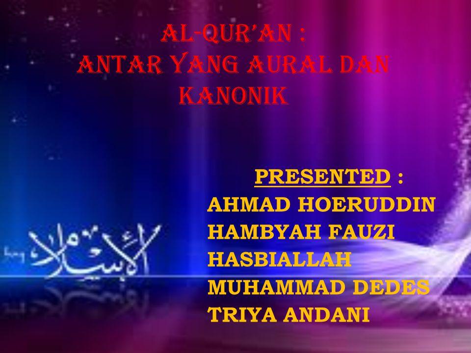 AL-QUR'AN : ANTAR YANG AURAL DAN KANONIK PRESENTED : AHMAD HOERUDDIN HAMBYAH FAUZI HASBIALLAH MUHAMMAD DEDES TRIYA ANDANI