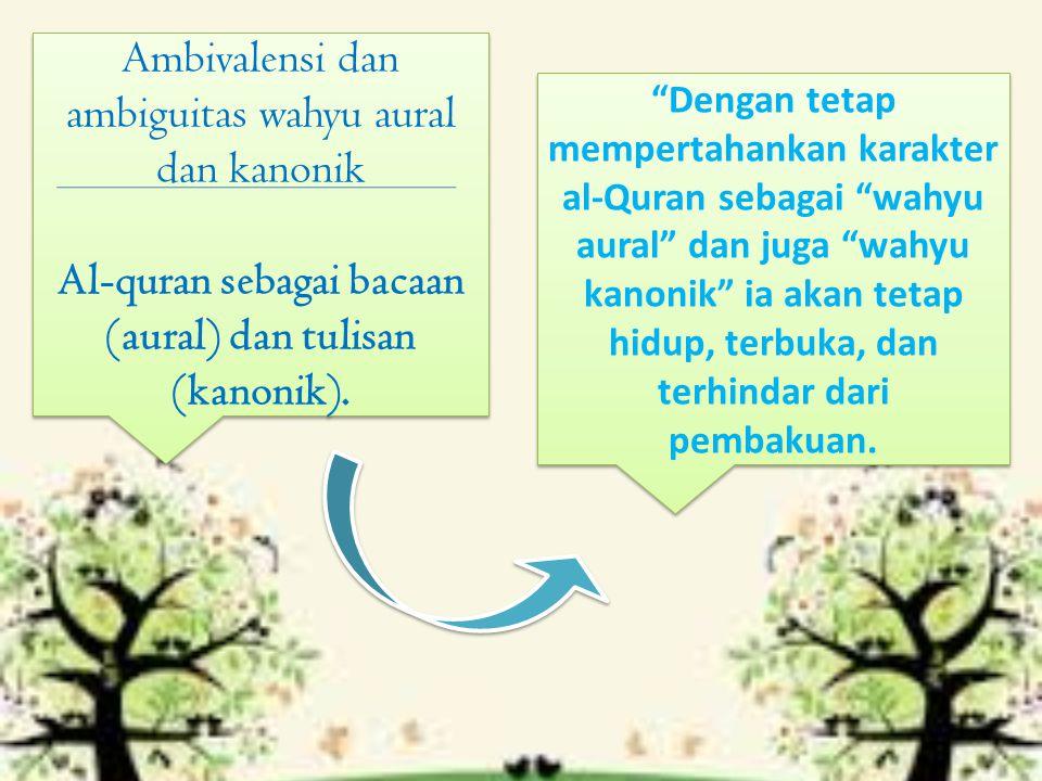 Ambivalensi dan ambiguitas wahyu aural dan kanonik Al-quran sebagai bacaan (aural) dan tulisan (kanonik).