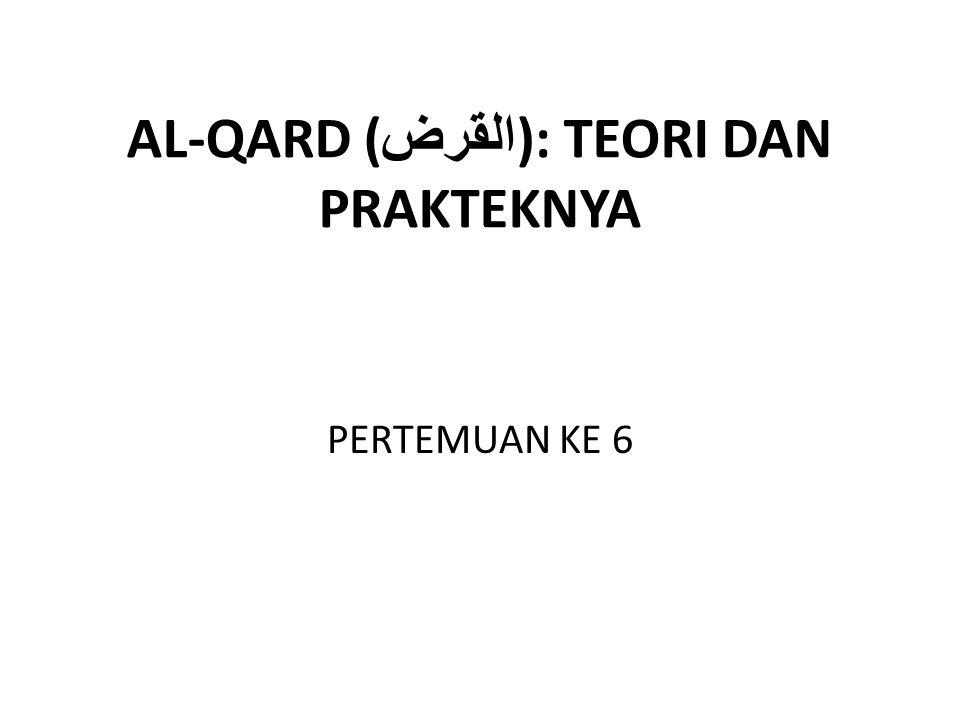 AL-QARD ( القرض ): TEORI DAN PRAKTEKNYA PERTEMUAN KE 6