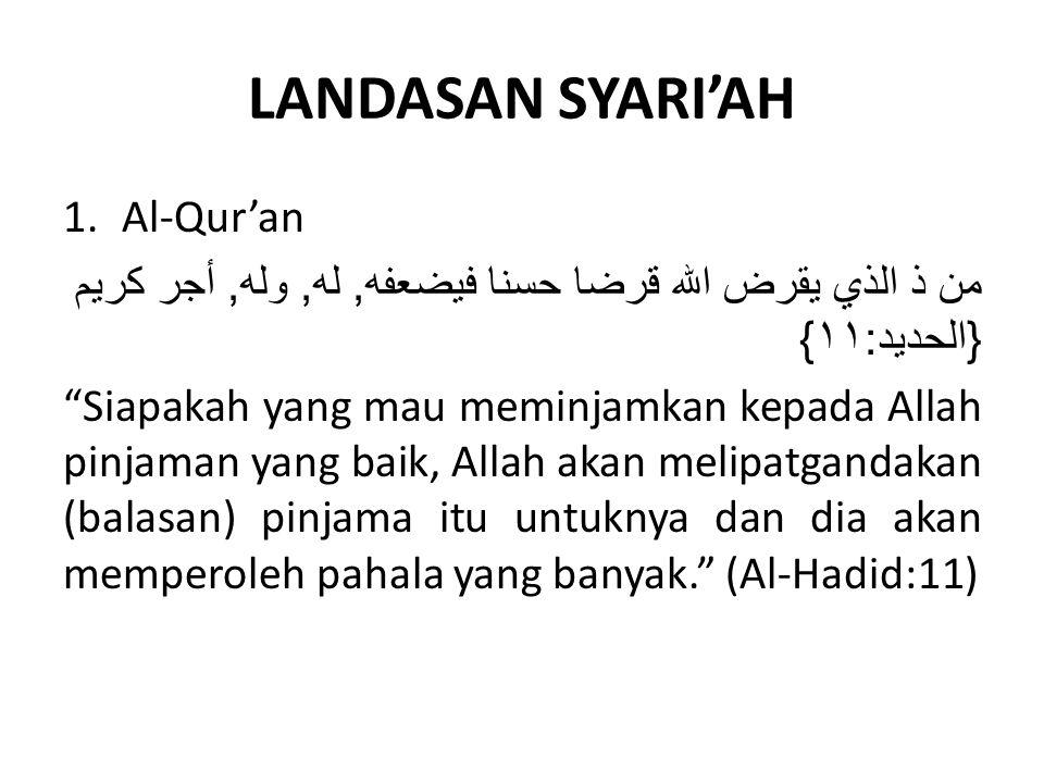 "LANDASAN SYARI'AH 1.Al-Qur'an من ذ الذي يقرض الله قرضا حسنا فيضعفه, له, وله, أجر كريم { الحديد : ١١ } ""Siapakah yang mau meminjamkan kepada Allah pinj"