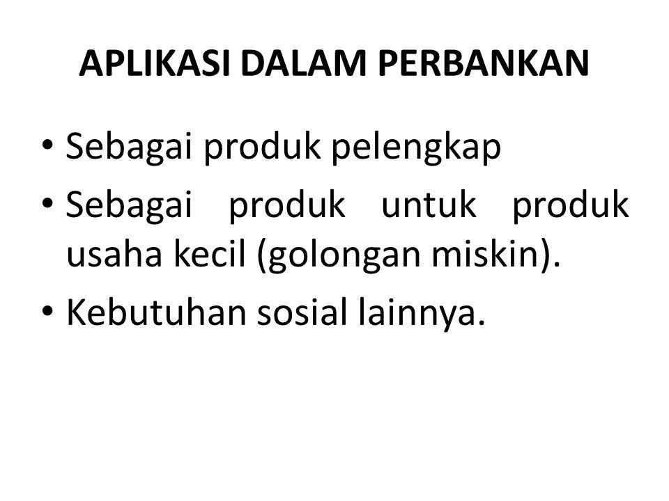 APLIKASI DALAM PERBANKAN Sebagai produk pelengkap Sebagai produk untuk produk usaha kecil (golongan miskin). Kebutuhan sosial lainnya.