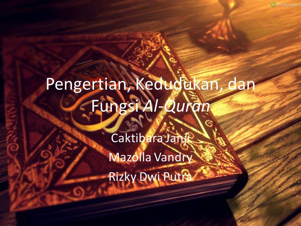 Pengertian, Kedudukan, dan Fungsi Al-Quran Caktibara Janji Mazolla Vandry Rizky Dwi Putra