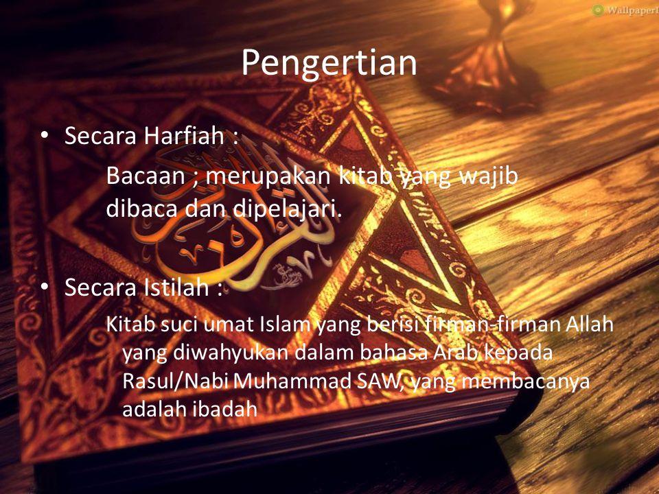 Pengertian Secara Harfiah : Bacaan ; merupakan kitab yang wajib dibaca dan dipelajari. Secara Istilah : Kitab suci umat Islam yang berisi firman-firma