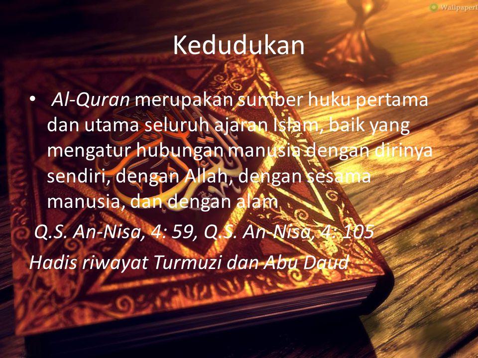 Kedudukan Al-Quran merupakan sumber huku pertama dan utama seluruh ajaran Islam, baik yang mengatur hubungan manusia dengan dirinya sendiri, dengan Al