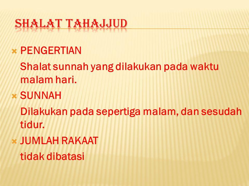  Berfirman Allah SWT di dalam Al-Qur'an : Pada malam hari, hendaklah engkau shalat Tahajud sebagai tambahan bagi engkau.