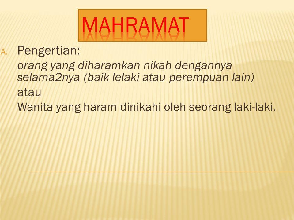 A. Pengertian: orang yang diharamkan nikah dengannya selama2nya (baik lelaki atau perempuan lain) atau Wanita yang haram dinikahi oleh seorang laki-la