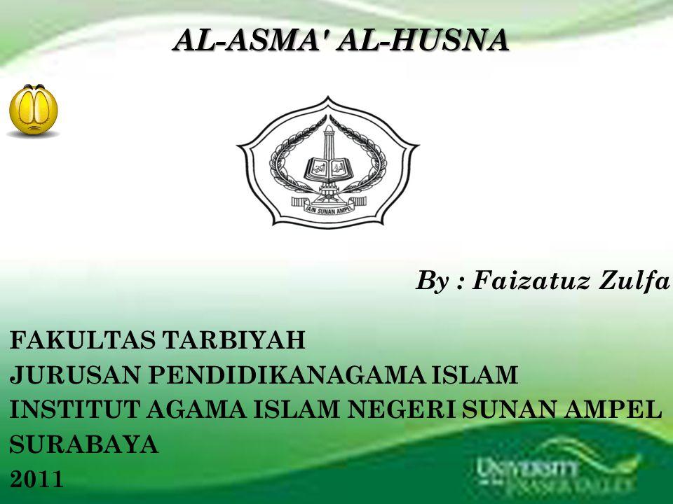 AL-ASMA AL-HUSNA AL-ASMA AL-HUSNA FAKULTAS TARBIYAH JURUSAN PENDIDIKANAGAMA ISLAM INSTITUT AGAMA ISLAM NEGERI SUNAN AMPEL SURABAYA 2011 By : Faizatuz Zulfa