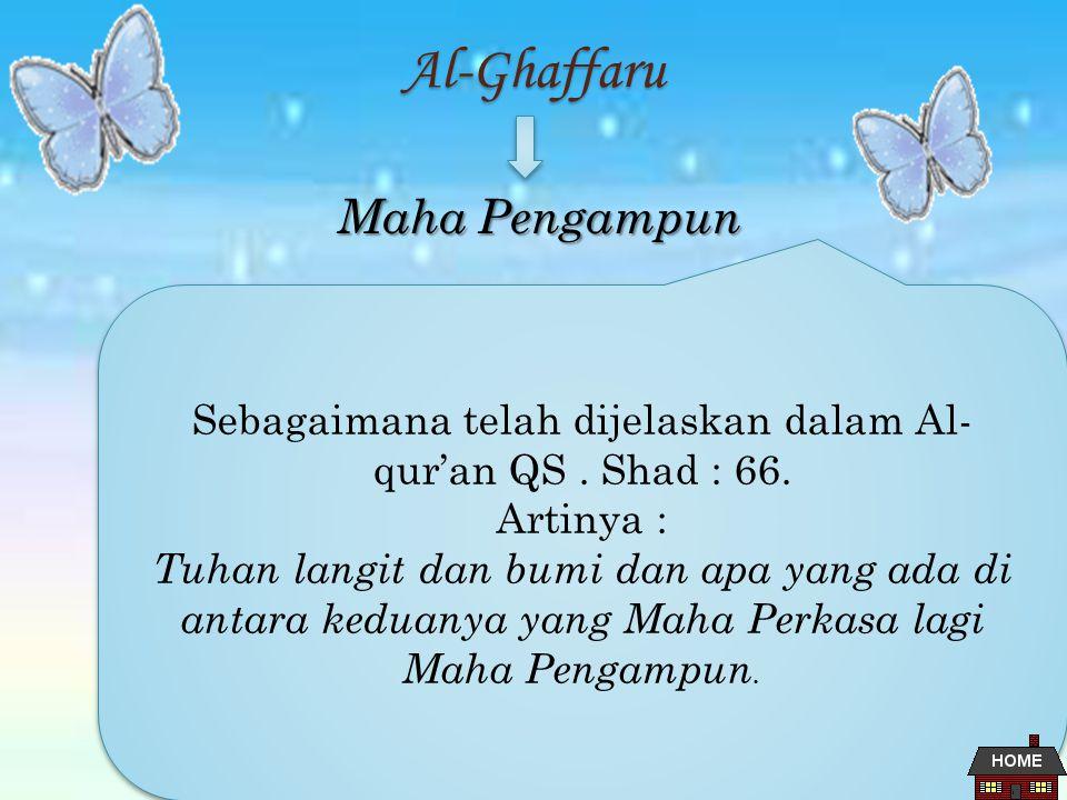 Al-Ghaffaru Maha Pengampun Sebagaimana telah dijelaskan dalam Al- qur'an QS.