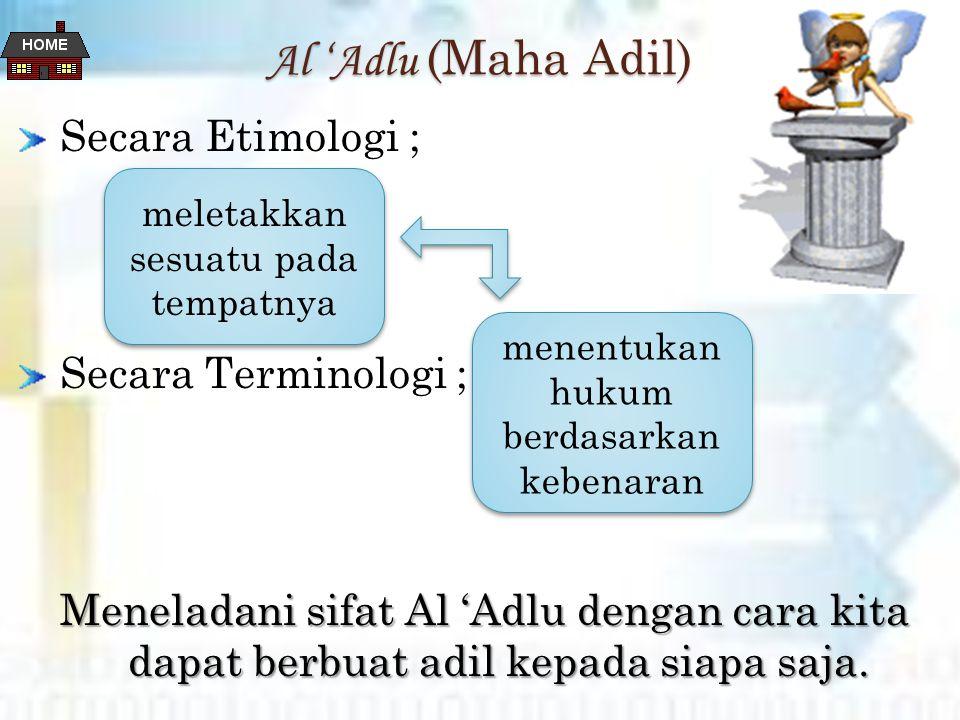 Al 'Adlu (Maha Adil) Secara Etimologi ; Secara Terminologi ; Meneladani sifat Al 'Adlu dengan cara kita dapat berbuat adil kepada siapa saja.