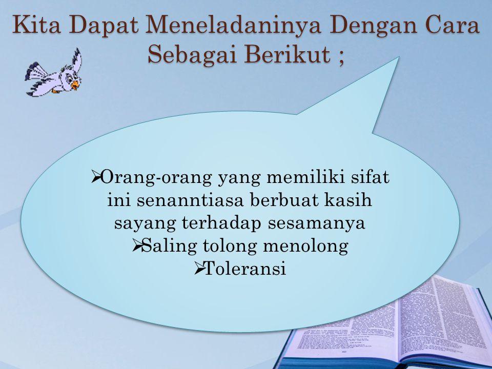 "Ar-Ra'uuf (yang Maha Belas Kasih) Firman Allah QS Maryam ;13 وَحَنَاناً مِنْ لَدُنَّا وَزَكَاةً وَكَانَ تَقِيّاً Artinya ; ""…dan rasa belas kasihan ya"