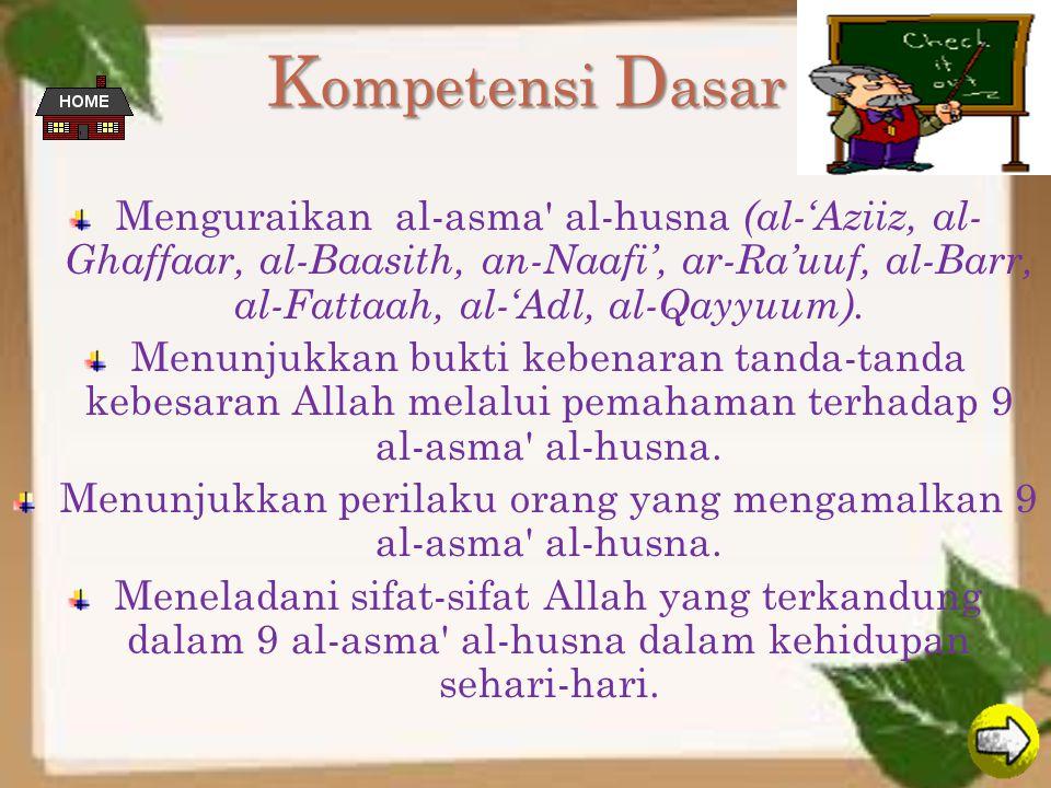K ompetensi D asar Menguraikan al-asma al-husna (al-'Aziiz, al- Ghaffaar, al-Baasith, an-Naafi', ar-Ra'uuf, al-Barr, al-Fattaah, al-'Adl, al-Qayyuum).