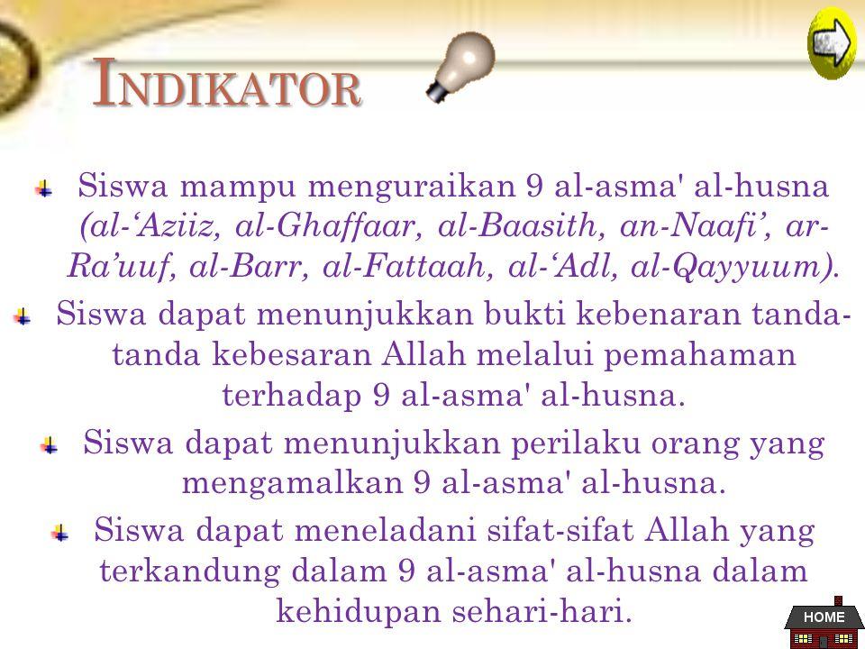 INDIKATOR Siswa mampu menguraikan 9 al-asma al-husna (al-'Aziiz, al-Ghaffaar, al-Baasith, an-Naafi', ar- Ra'uuf, al-Barr, al-Fattaah, al-'Adl, al-Qayyuum).