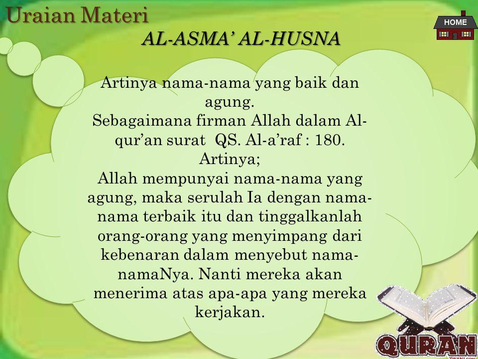Uraian Materi AL-ASMA' AL-HUSNA Artinya nama-nama yang baik dan agung.