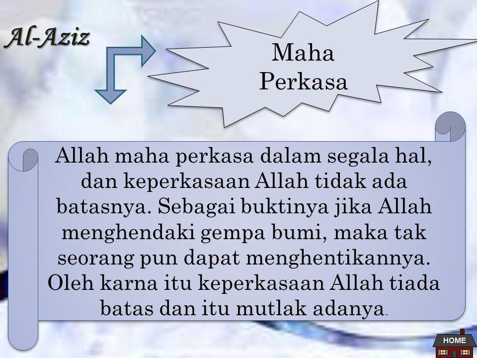 Al-Aziz Maha Perkasa Allah maha perkasa dalam segala hal, dan keperkasaan Allah tidak ada batasnya.