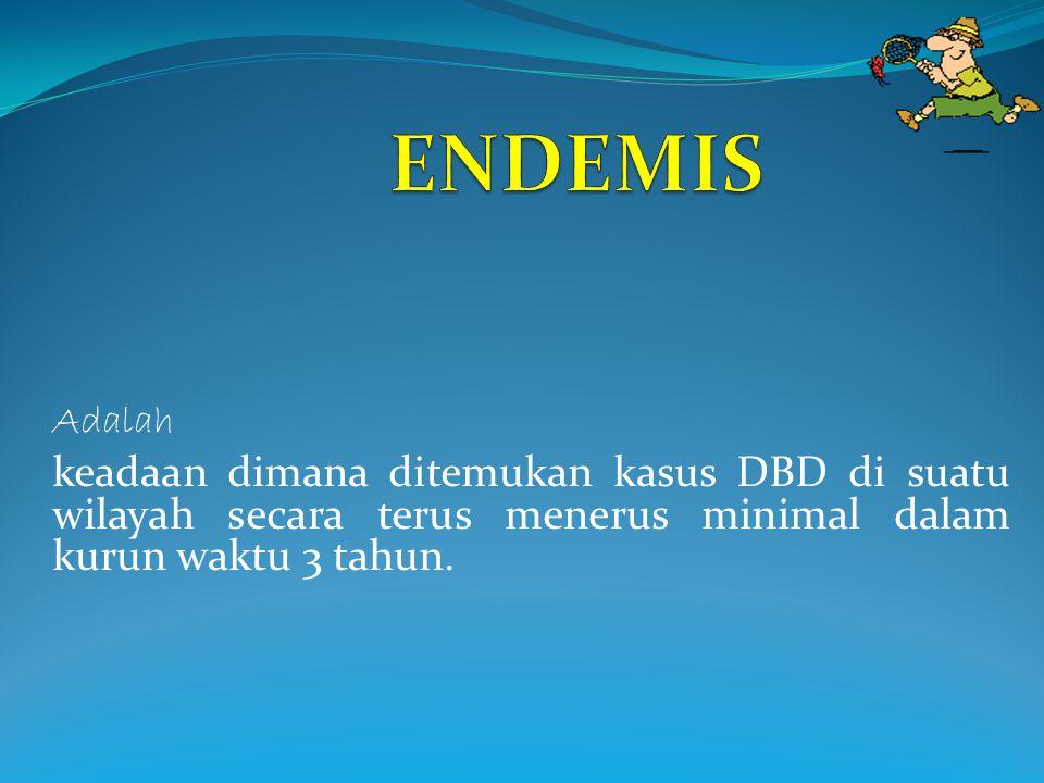 Adalah keadaan dimana ditemukan kasus DBD di suatu wilayah secara terus menerus minimal dalam kurun waktu 3 tahun.