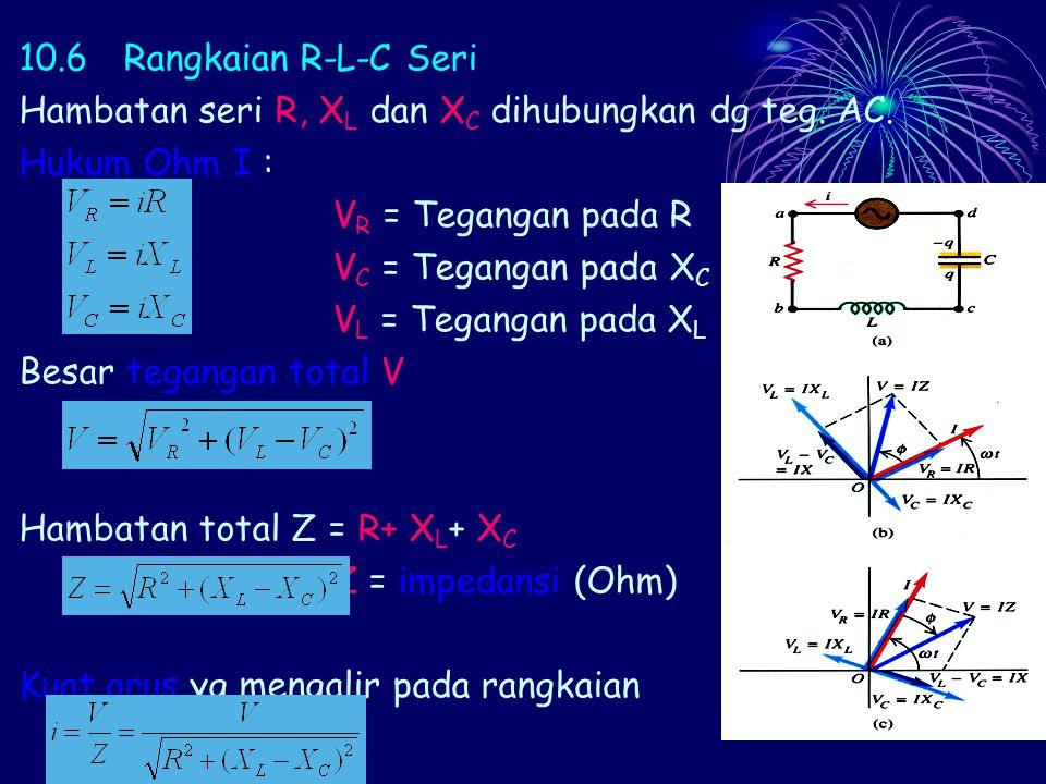 10.7Rangkaian Resonansi Jika dalam rangkaian RLC seri X L = X C maka Arus efektif pada rangkaian akan mencapai harga terbesar yaitu pada Dikatakan rangkaian dalam keadaan resonansi.