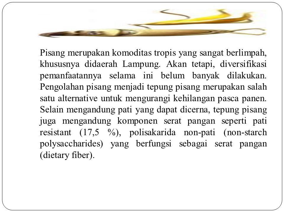 Pisang merupakan komoditas tropis yang sangat berlimpah, khususnya didaerah Lampung. Akan tetapi, diversifikasi pemanfaatannya selama ini belum banyak