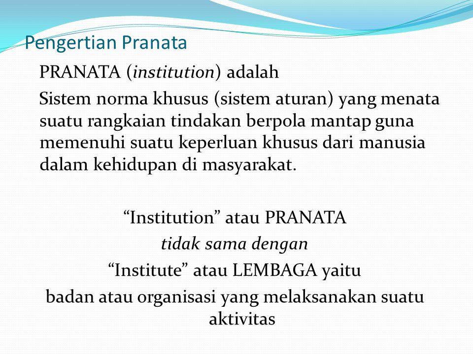 Pengertian Pranata PRANATA (institution) adalah Sistem norma khusus (sistem aturan) yang menata suatu rangkaian tindakan berpola mantap guna memenuhi