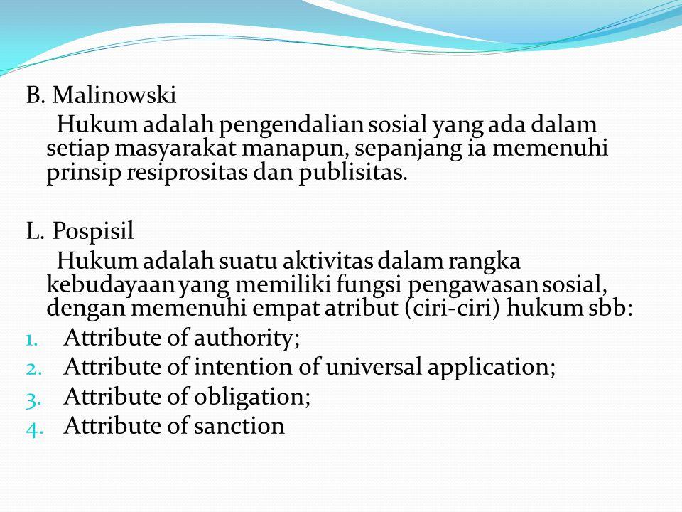 B. Malinowski Hukum adalah pengendalian sosial yang ada dalam setiap masyarakat manapun, sepanjang ia memenuhi prinsip resiprositas dan publisitas. L.