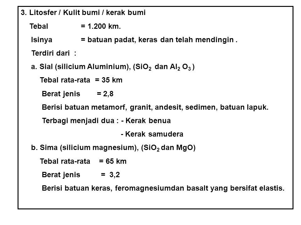 3.Litosfer / Kulit bumi / kerak bumi Tebal= 1.200 km.