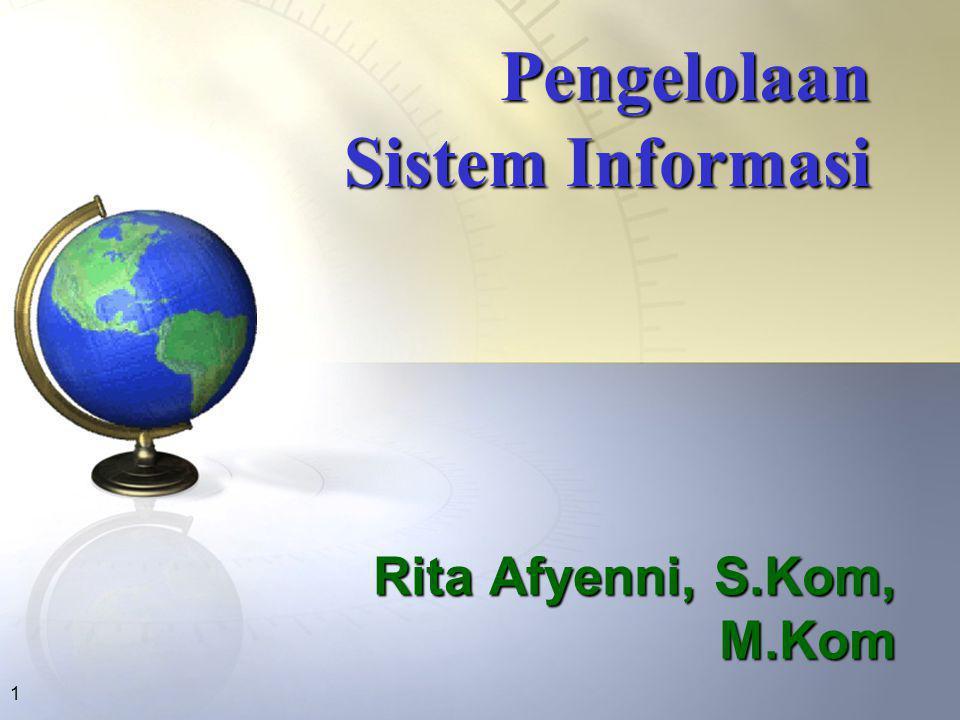 1 Pengelolaan Sistem Informasi Rita Afyenni, S.Kom, M.Kom