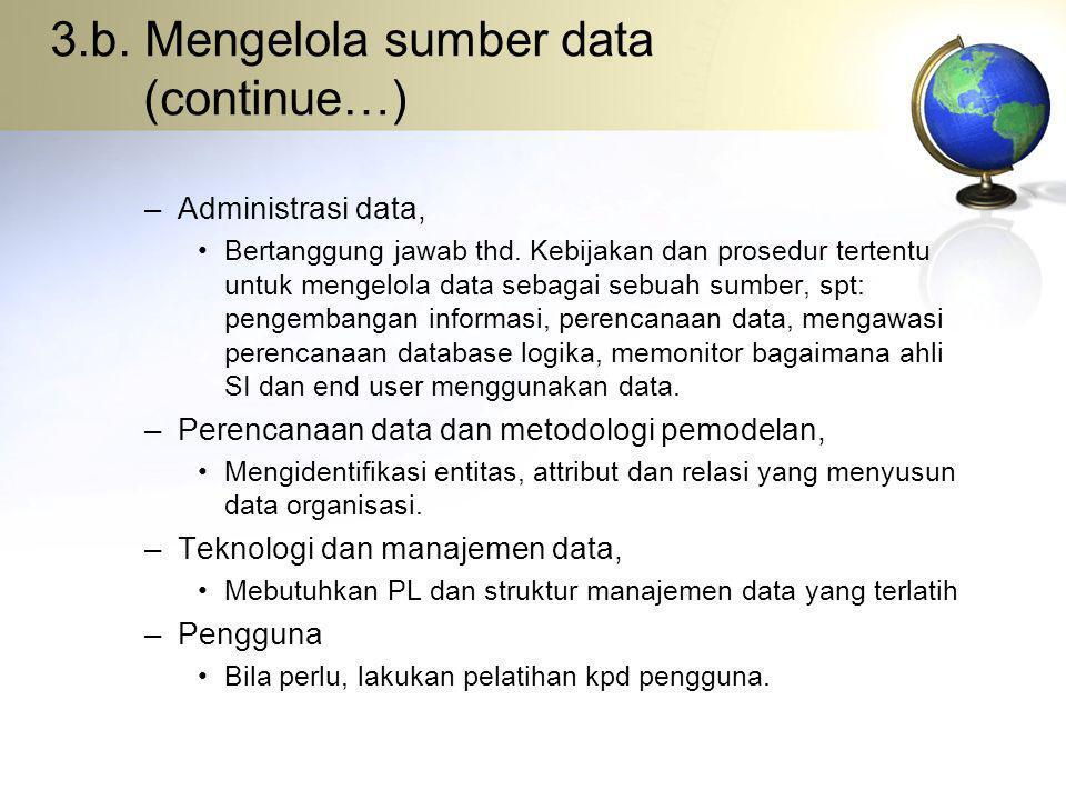 –Administrasi data, Bertanggung jawab thd. Kebijakan dan prosedur tertentu untuk mengelola data sebagai sebuah sumber, spt: pengembangan informasi, pe